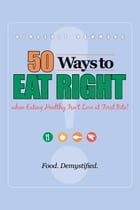 50 Ways to Eat Right when Eating Healthy isn't Love at 1st Bite! by Kimberly Hammond