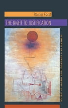 The Right to Justification: Elements of a Constructivist Theory of Justice by Rainer Forst