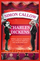Charles Dickens and the Great Theatre of the World by Simon Callow