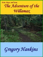 The Adventure of the Willamax by Gregory Hankins
