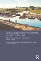 Creating Nationality in Central Europe, 1880-1950: Modernity, Violence and (Be) Longing in Upper…