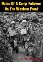 Notes Of A Camp-Follower On The Western Front [Illustrated Edition] by E. W. Hornung