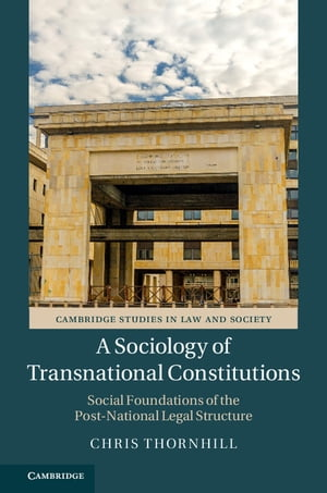 A Sociology of Transnational Constitutions Social Foundations of the Post-National Legal Structure