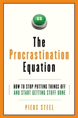 Book The Procrastination Equation: How to Stop Putting Things Off and Start Getting Stuff Done by Piers Steel