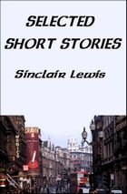 Selected Short Stories by Sinclair Lewis