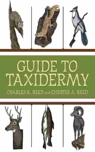 Guide to Taxidermy by Charles K. Reed