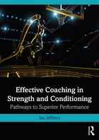 Effective Coaching in Strength and Conditioning: Pathways to Superior Performance by Ian Jeffreys