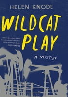 Wildcat Play: A Mystery by Helen Knode