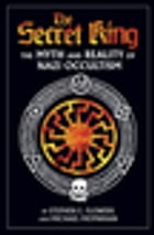 The Secret King: The Myth and Reality of Nazi Occultism by Michael Moynihan