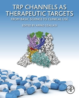 Book TRP Channels as Therapeutic Targets: From Basic Science to Clinical Use by Arpad Szallasi