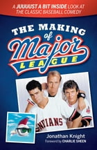 The Making of Major League: A Juuuust a Bit Inside Look at the Classic Baseball Comedy by Jonathan Knight
