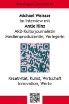 WhitePaperCollection 01: Interview über Kreativität, Kunst, Wirtschaft, Innovation, Werte by Michael Weisser