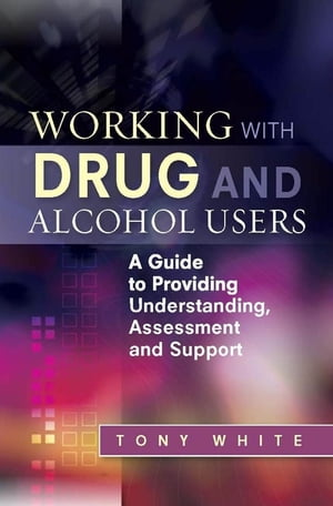 Working with Drug and Alcohol Users A Guide to Providing Understanding,  Assessment and Support