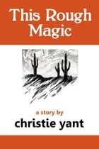 This Rough Magic: a short story by Christie Yant