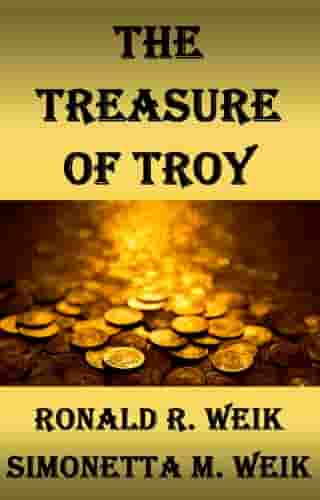 The Treasure of Troy by Ronald R. & Simonetta M. Weik