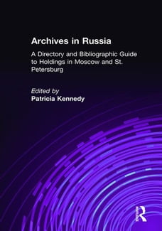 Archives in Russia: A Directory and Bibliographic Guide to Holdings in Moscow and St.Petersburg: A…