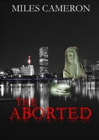 The Aborted by Miles Cameron