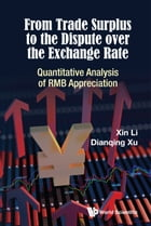 From Trade Surplus to the Dispute over the Exchange Rate: Quantitative Analysis of RMB Appreciation by Xin Li