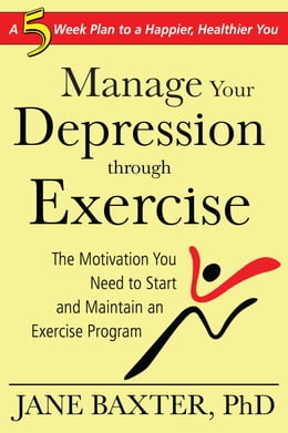 Book Manage Your Depression Through through Exercise: A 5-Week Plan to a Happier, Healthier, You by Jane Baxter