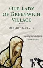 Our Lady of Greenwich Village: A Novel by Dermot McEvoy