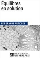 Équilibres en solution: Les Grands Articles d'Universalis by Encyclopaedia Universalis