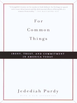 For Common Things Irony,  Trust,  and Commitment in America Today