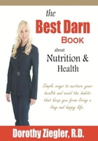 The Best Darn Book About Nutrition and Health by Dorothy Ziegler
