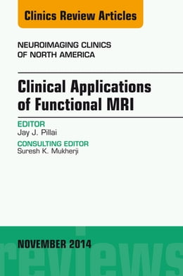 Book Clinical Applications of Functional MRI, An Issue of Neuroimaging Clinics, E-Book by Jay J. Pillai, MD