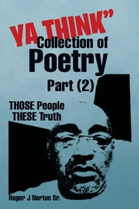 "YA THINK"" Collection of Poetry Part (2): THOSE People THESE Truth"