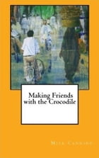 Making Friends with the Crocodile by mick canning