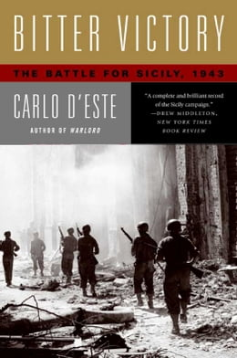 Book Bitter Victory: The Battle for Sicily, 1943 by Carlo D'Este