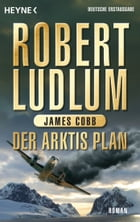Der Arktis-Plan: Roman by Robert Ludlum