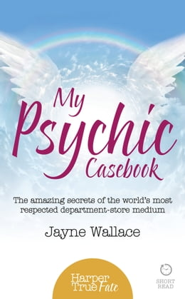 Book My Psychic Casebook: The amazing secrets of the world's most respected department-store medium… by Jayne Wallace
