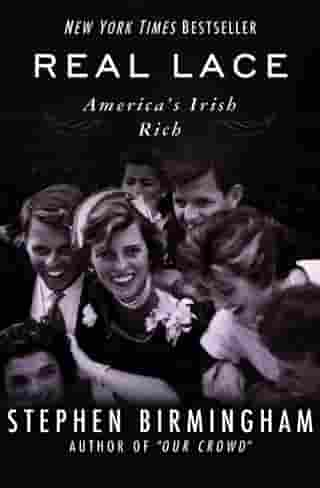 Real Lace: America's Irish Rich by Stephen Birmingham