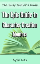 The Epic Guide to Character Creation: Mentors by Kylie Day