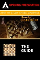 How To Study Chess Openings: The Guide by Roman Jiganchine