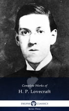 Complete Works of H. P. Lovecraft (Delphi Classics) by H. P. Lovecraft