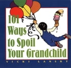101 Ways to Spoil Your Grandchild by Vicki Lansky