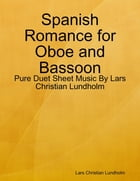 Spanish Romance for Oboe and Bassoon - Pure Duet Sheet Music By Lars Christian Lundholm by Lars Christian Lundholm