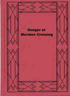 Danger at Mormon Crossing by Roger Barlow