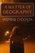 Matter of Geography by Jasmine D'Costa