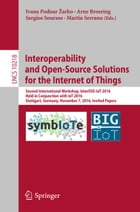Interoperability and Open-Source Solutions for the Internet of Things: Second International Workshop, InterOSS-IoT 2016, Held in Conjunction with IoT  by Ivana Podnar Žarko