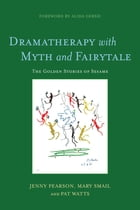 Dramatherapy with Myth and Fairytale: The Golden Stories of Sesame