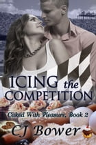 Icing the Competition by CJ Bower