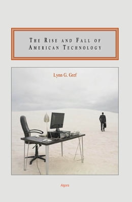 Book The Rise and Fall of American Technology by Lynn G. Gref