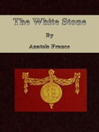 The White Stone by Anatole France