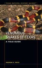 Venomous Snakes of Texas: A Field Guide by Andrew H. Price