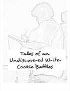 Tales of an Undiscovered Writer by Cookie Battles