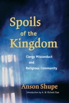 Spoils of the Kingdom: Clergy Misconduct and Religious Community by Anson Shupe