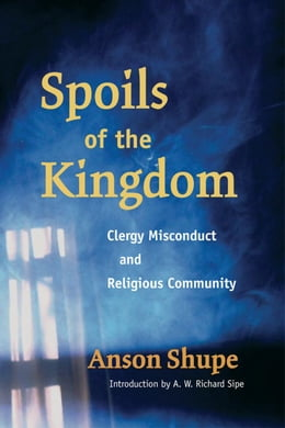 Book Spoils of the Kingdom: Clergy Misconduct and Religious Community by Anson Shupe